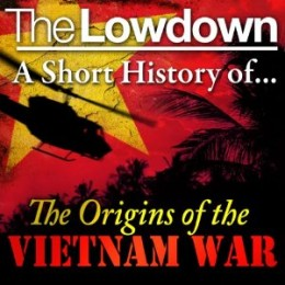 The Lowdown: a Short History of the Origins of the Vietnam War